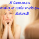 5 common straight hair problems solved
