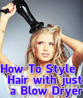 how to style hair with just a blow dryer
